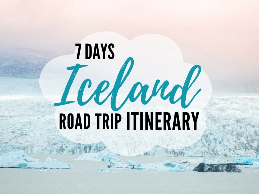 Iceland road trip itinerary in 7 days Iceland