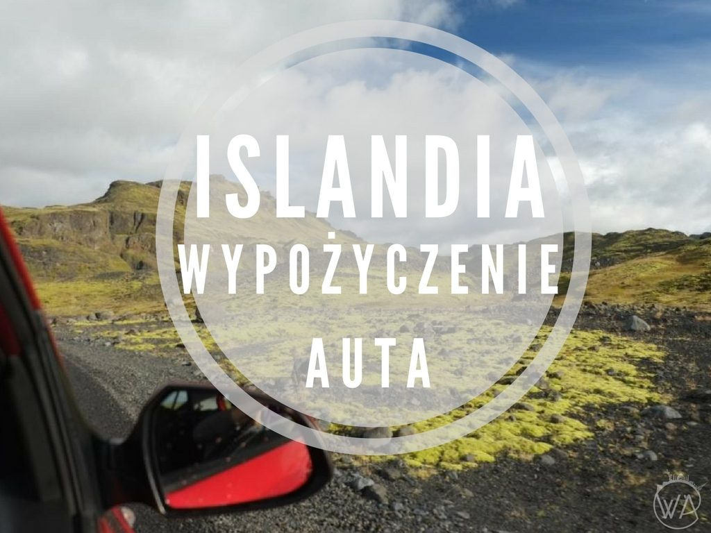 Islandia wypożyczenie auta i podróżowanie po Islandii, jak wynająć samochód na Islandii - praktyczne porady