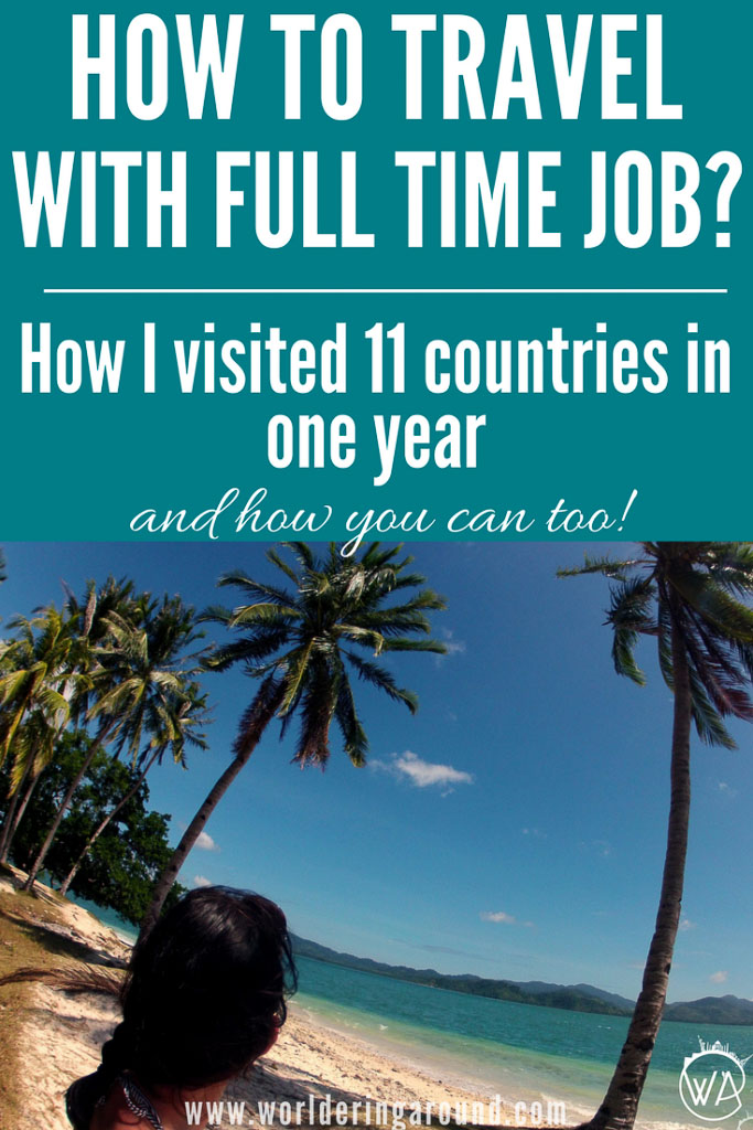 How to travel with a full-time job and limited time – the ultimate guide for travelling. Check how I managed to visit 11 countries in one year (including Philippines, Madagascar, Iceland and many more) with full time job and how you can to! | Worldering Around #travel #travelinspiration