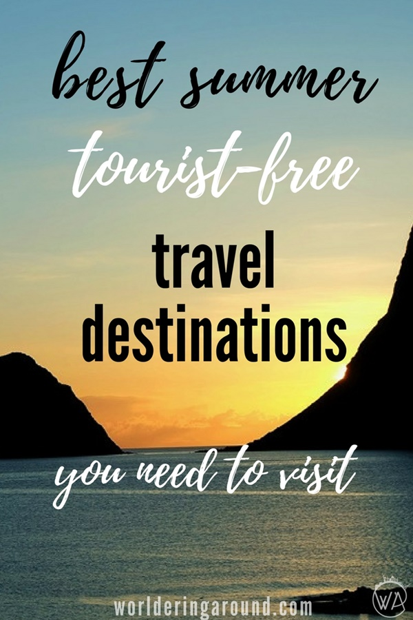 The best non touristy holiday destinations, find out the best tourist-free travel destinations to visit in summer | Worldering Around #travel #summer #travelinspiration