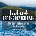 Iceland off the beaten parh the best hidden gems to discover
