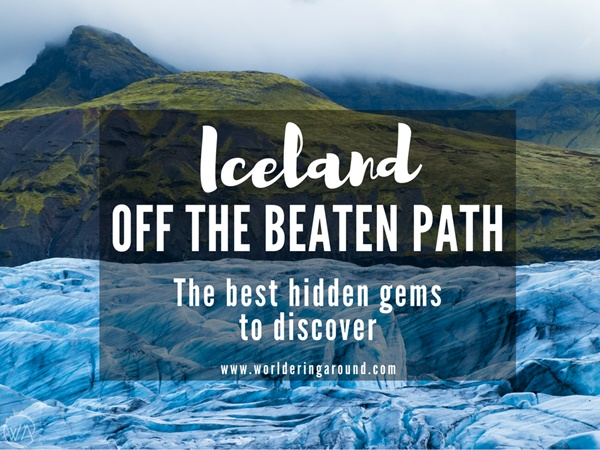 Iceland off the beaten path the best hidden gems to discover