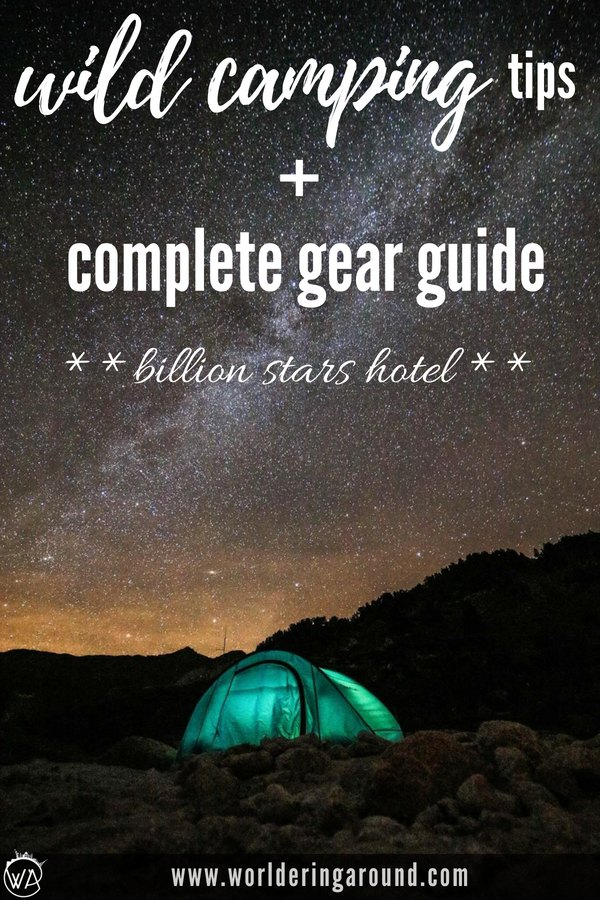 Wild camping tips and essential camping gear guide, find the best wild camping equipment and useful tips for your first wild camping adventure! | Worldering around #travel #camping #wildcamping #adventure #campinggear #billionstarshotel