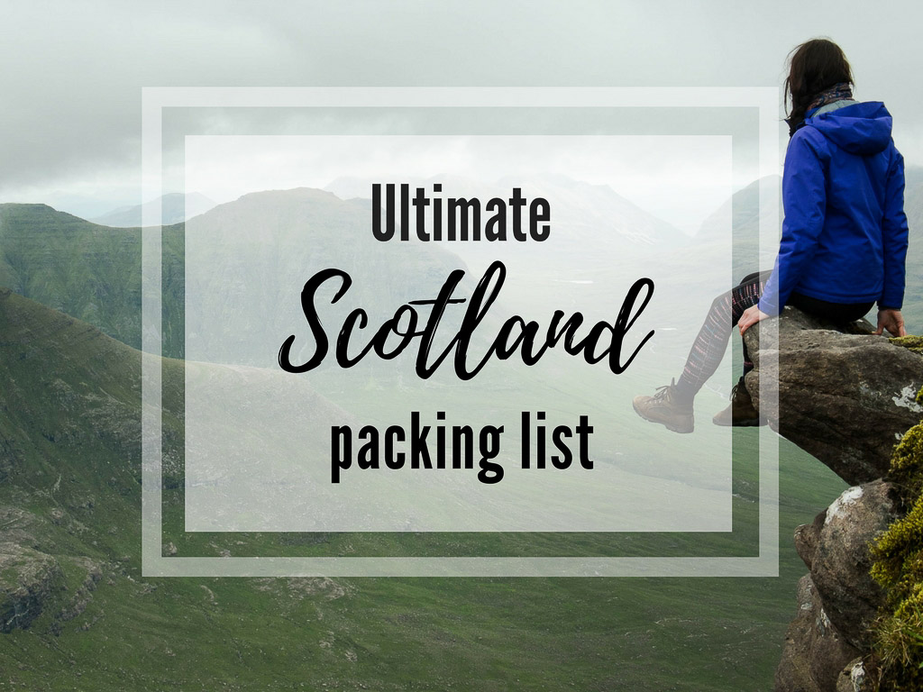 What To Pack For Scotland –  4 Seasons Packing List for Scotland (+ FREE checklist)