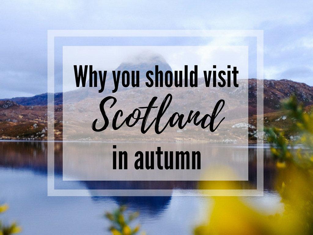 Autumn in Scotland - reasons to visit Scotland in autumn