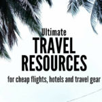 Ultimate travel resources, cheap flights, cheap hotels, travel gear, travel photography gear, outdoors gear