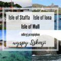 Szkockie wyspy Mull Iona Staffa