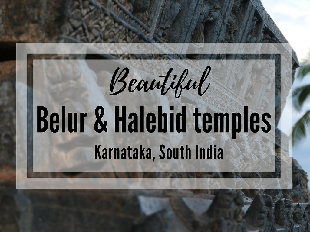 Belur and Halebid temples in Karnataka –  famous or not known enough?…