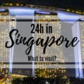 Singapore in 24 hours - what to visit in Singapore in a day to make the most of it!