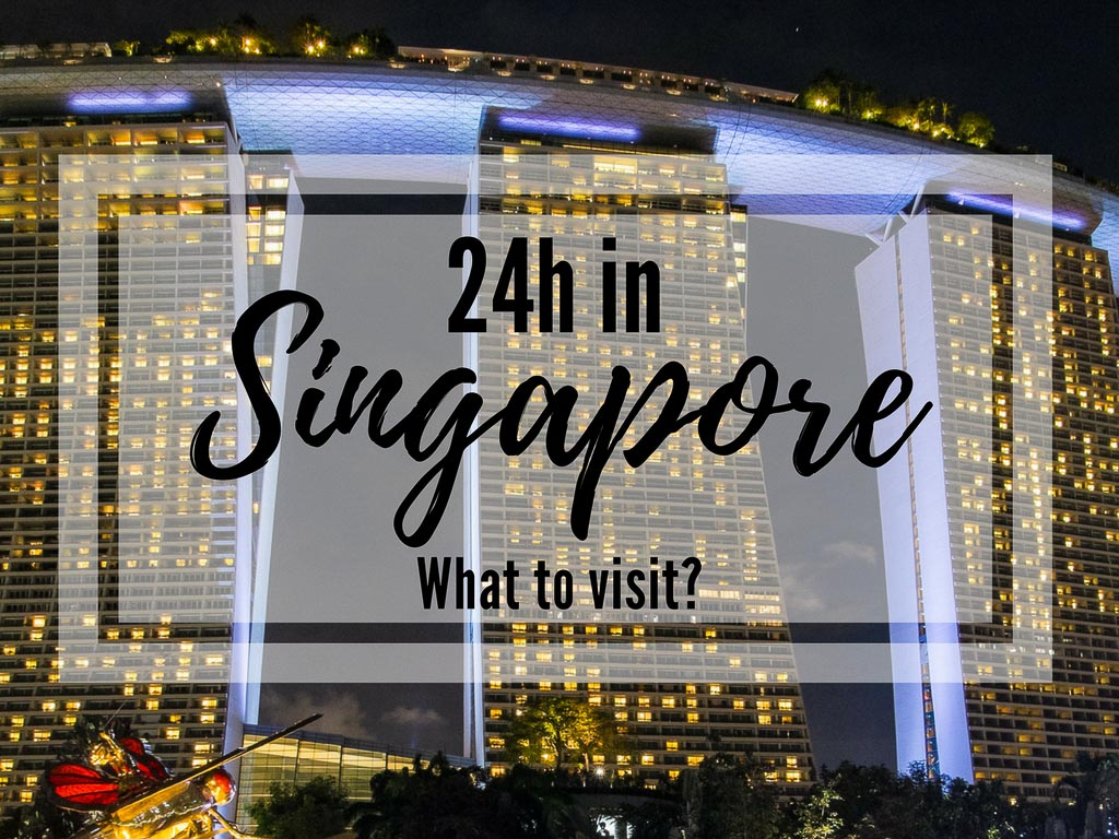 Singapore in 24 hours – what to visit in Singapore in a day to make th…