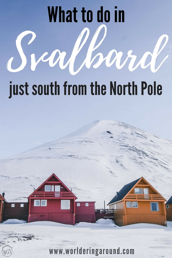 What to do in Svalbard, Norway? Find out the best things to do in Svalbard! Visit town of Longyearbyen, drive snowmobile, look for polar bears, admire midnight sun, chase the Northern Lights, ski on the glacier, try Spitsbergen activities, what to do in Norway | Worldering around #Svalbard #Spitsbergen #Norway #Artic #NorthPole