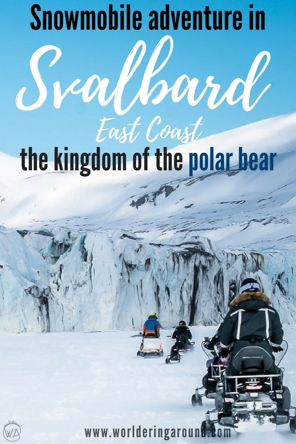 Try the snowmobile adventure in Svalbard and go to the Spitsbergen East coast, look for polar bears and wildlife, find the best things to do in Svalbard, Norway and Spitsbergen activities, what to do in Norway | Worldering around #Svalbard #Spitsbergen #Norway #Artic #NorthPole #snowmobile #adventure