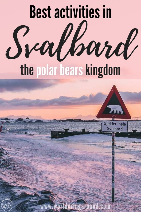Best things to do in Svalbard, Norway. Visit Longyearbyen, drive snowmobile, look for polar bears, admire midnight sun, chase the Northern Lights, ski on the glacier, climb the mountains, go to the ice cave. Spitsbergen activities, what to do in Norway | Worldering around #Svalbard #Spitsbergen #Norway #Artic #NorthPole