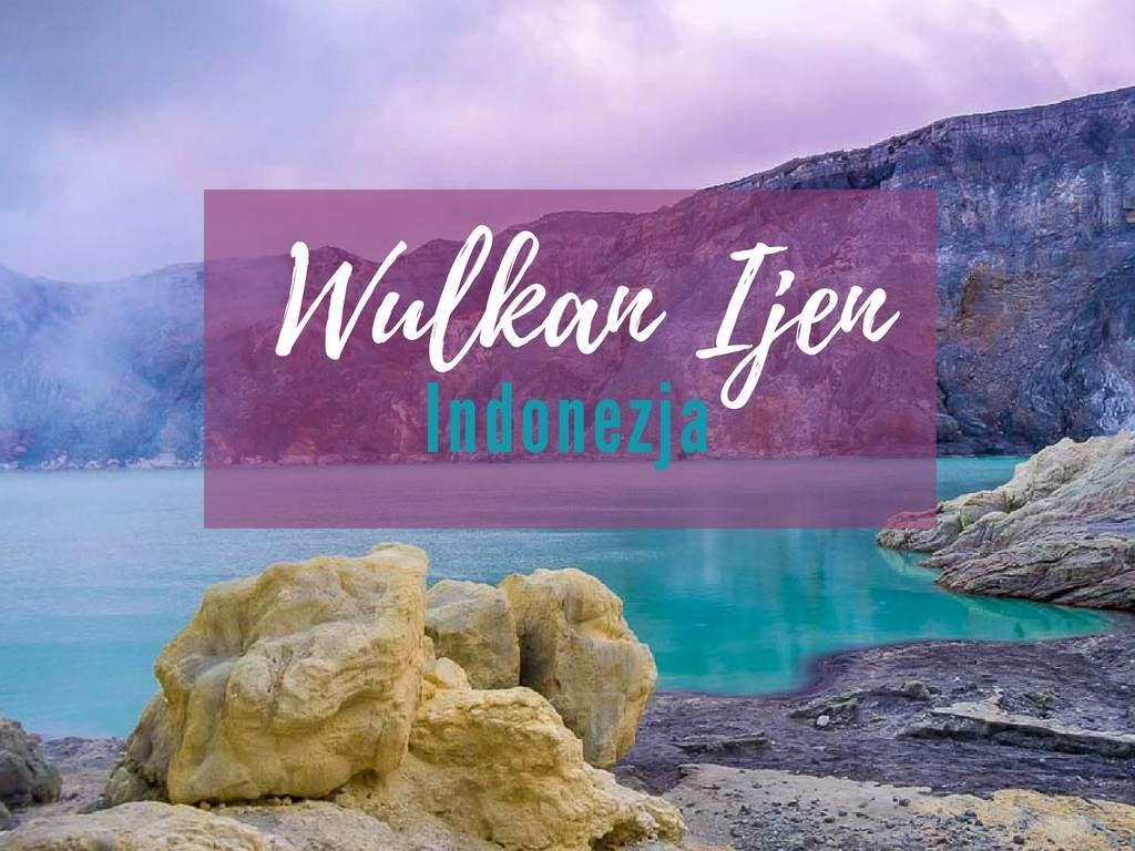 Niesamowity wulkan Ijen w Indonezji