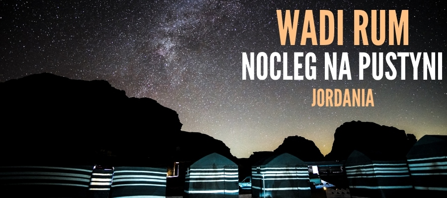 Jordania Wadi Rum Nocleg Na Pustyni i Namioty Beduinów – Organizacja i Porady