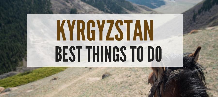 Best things to do in Kyrgyzstan