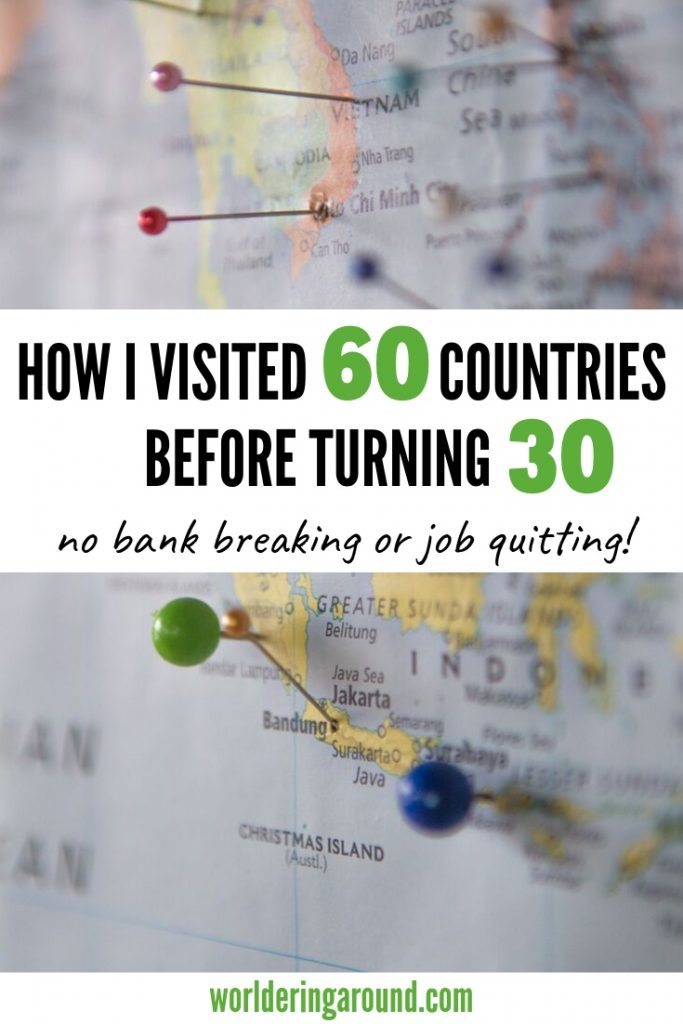 How I visited 60 countries before turning 30 without quitting my job or breaking the bank. Travel inspiration, 30 before 30, travel | #worlderingaround #travel #travelinspiration
