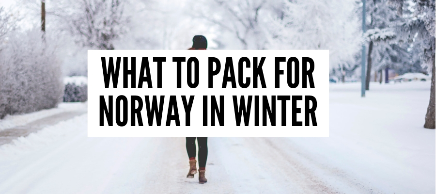 Best Norway Winter Clothing – What To Pack For Norway In Winter