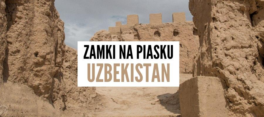 Ellik Kala, Uzbekistan – 50 Tajemniczych Zamków Na Pustyni