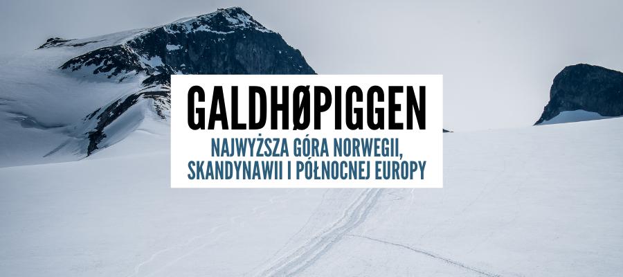 Galdhøpiggen – Najwyższczy Szczyt Norwegii, Skandynawii i Północnej Europy